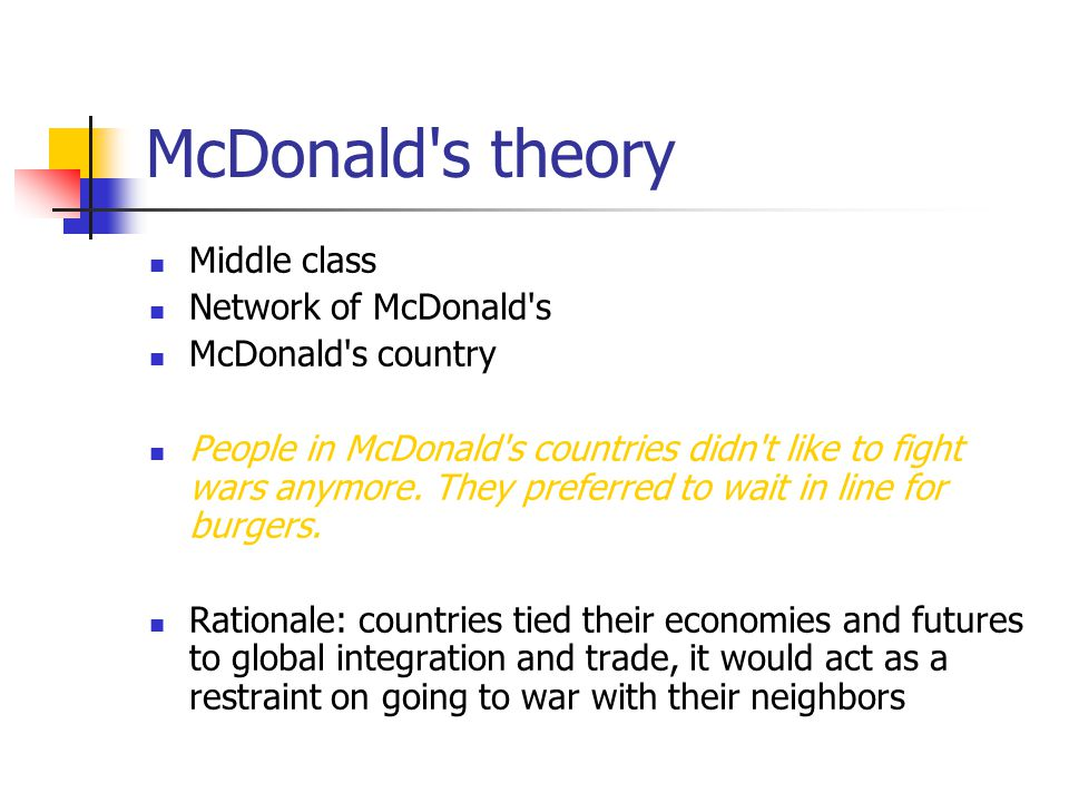 McDonald s theory Middle class Network of McDonald s McDonald s country People in McDonald s countries didn t like to fight wars anymore.