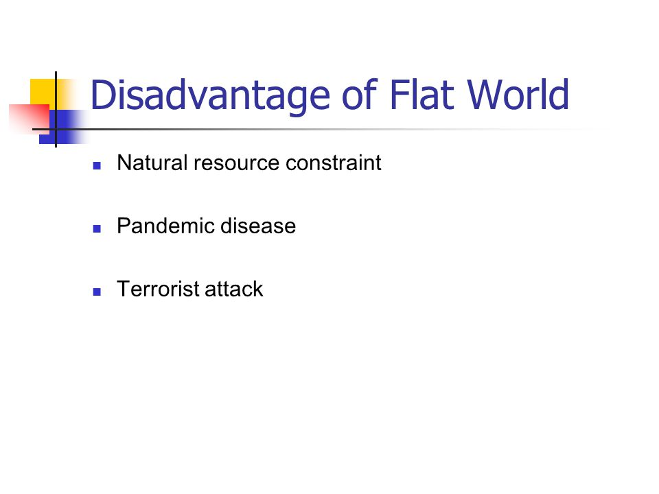Disadvantage of Flat World Natural resource constraint Pandemic disease Terrorist attack