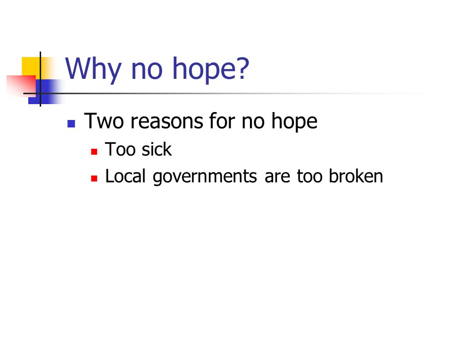 Why no hope Two reasons for no hope Too sick Local governments are too broken