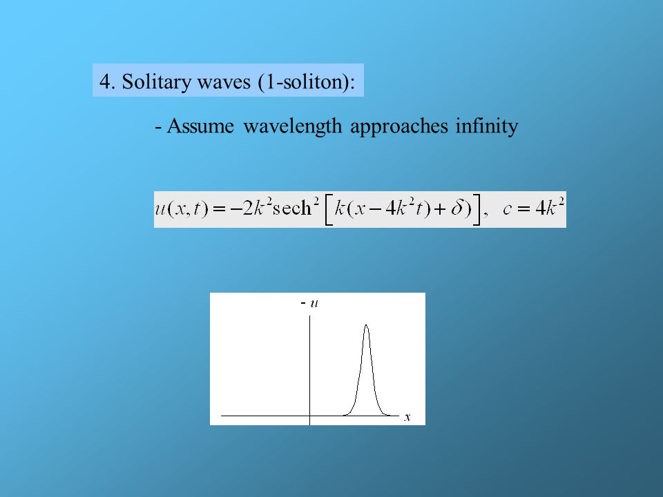 Solitary Wave Solutions 1. Assume traveling wave of the form: 2.