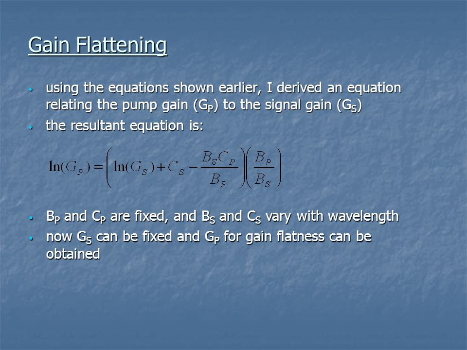 Gain Flattening using the equations shown earlier, I derived an equation relating the pump gain (G P ) to the signal gain (G S ) using the equations s