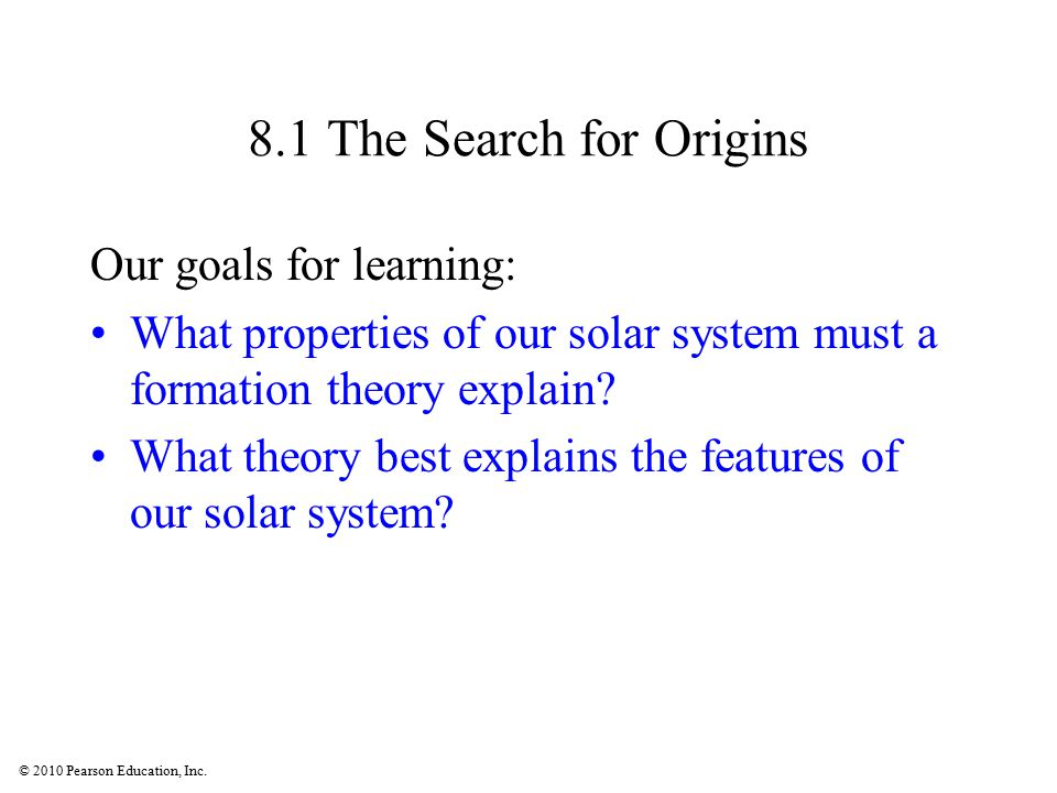 © 2010 Pearson Education, Inc.Was our solar system destined to be.