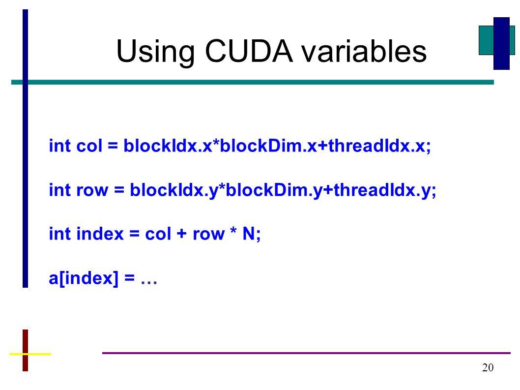 20 int col = blockIdx.x*blockDim.x+threadIdx.x; int row = blockIdx.y*blockDim.y+threadIdx.y; int index = col + row * N; a[index] = … Using CUDA variables