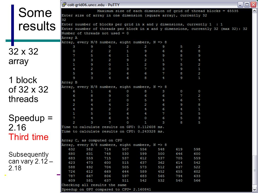 35 Some results 32 x 32 array 1 block of 32 x 32 threads Speedup = 2.16 Third time Subsequently can vary 2.12 – 2.18