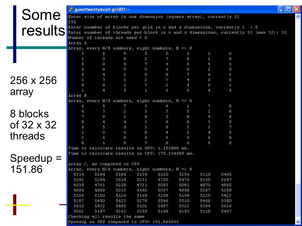 36 Some results 256 x 256 array 8 blocks of 32 x 32 threads Speedup = 151.86