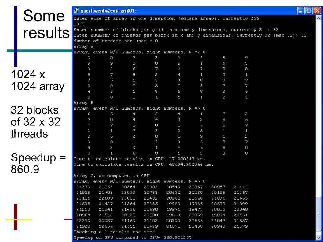 37 Some results 1024 x 1024 array 32 blocks of 32 x 32 threads Speedup = 860.9