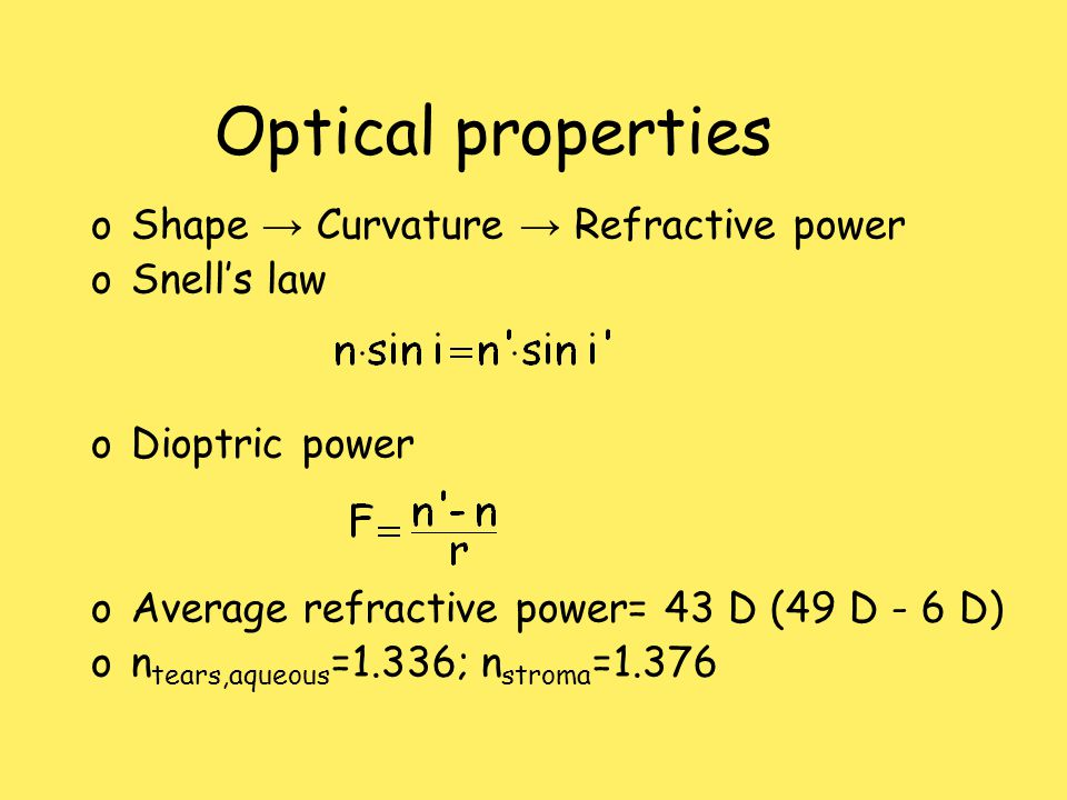 Optical properties oShape → Curvature → Refractive power oSnell's law oDioptric power oAverage refractive power= 43 D (49 D - 6 D) on tears,aqueous =1