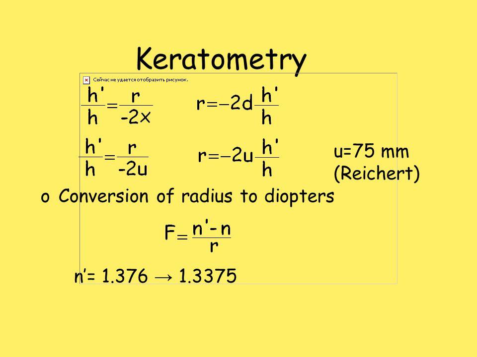 Keratometry oConversion of radius to diopters n'= 1.376 → 1.3375 u=75 mm (Reichert)