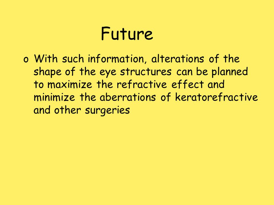 Future oWith such information, alterations of the shape of the eye structures can be planned to maximize the refractive effect and minimize the aberra