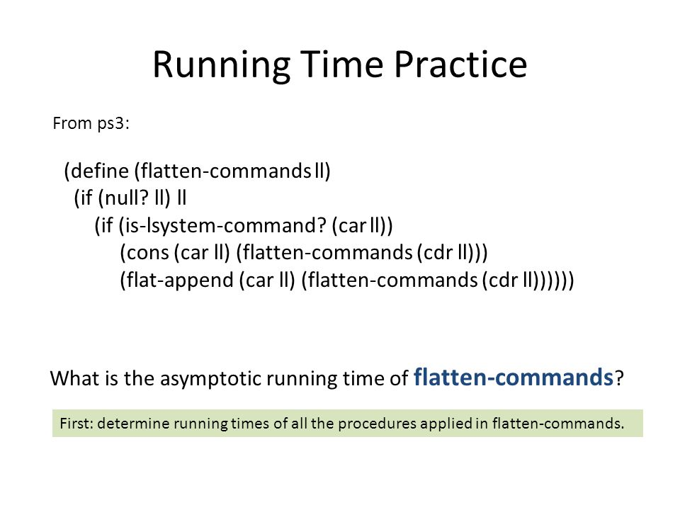Running Time Practice (define (flatten-commands ll) (if (null.