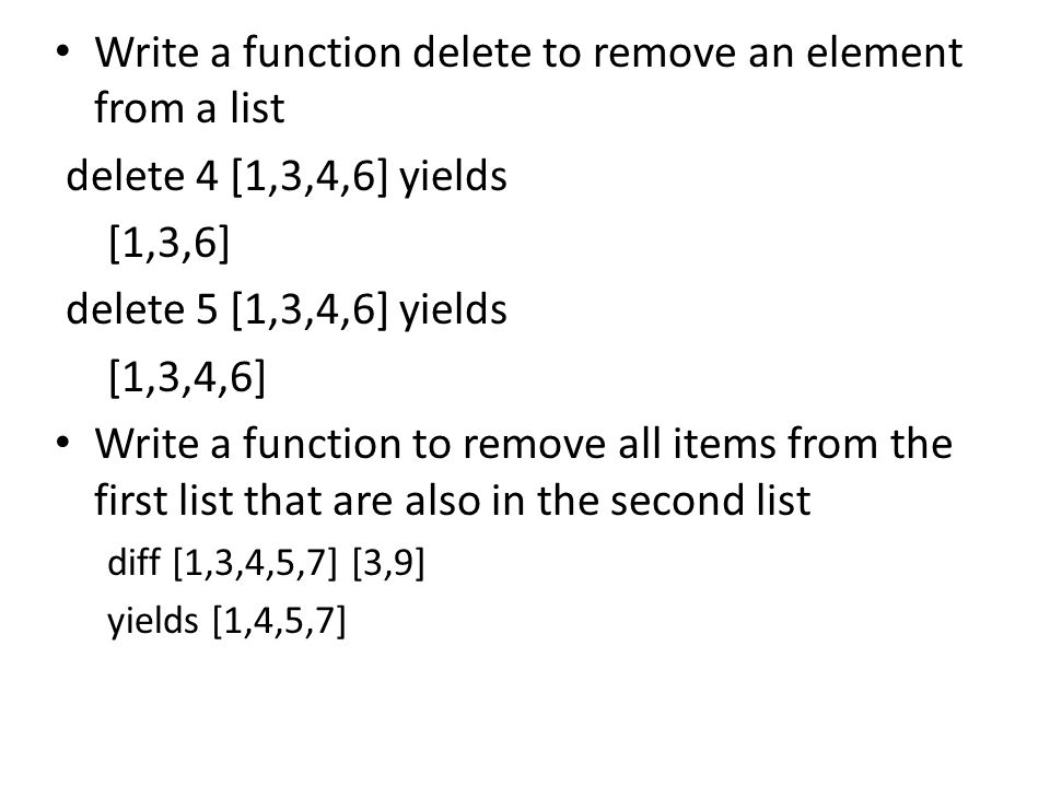 Write a function delete to remove an element from a list delete 4 [1,3,4,6] yields [1,3,6] delete 5 [1,3,4,6] yields [1,3,4,6] Write a function to remove all items from the first list that are also in the second list diff [1,3,4,5,7] [3,9] yields [1,4,5,7]