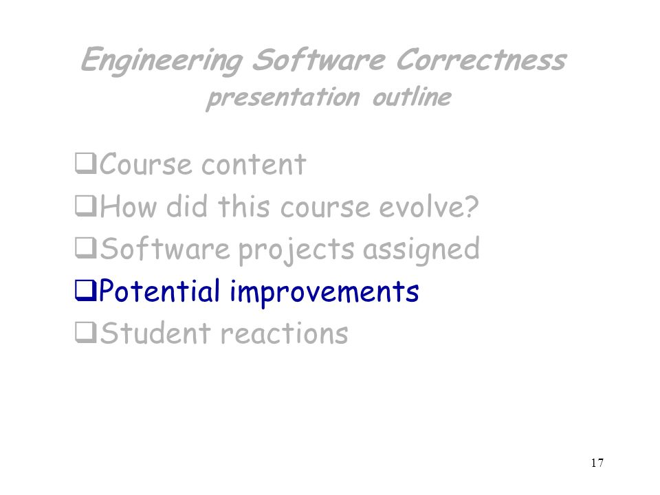 17 Engineering Software Correctness presentation outline  Course content  How did this course evolve.