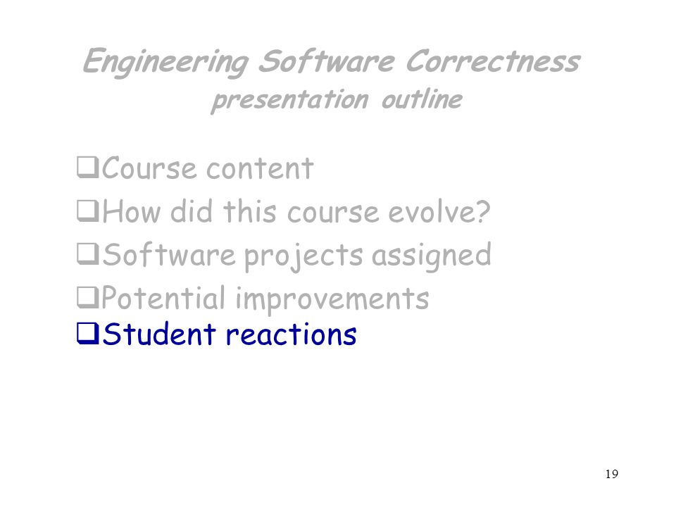 19 Engineering Software Correctness presentation outline  Course content  How did this course evolve.