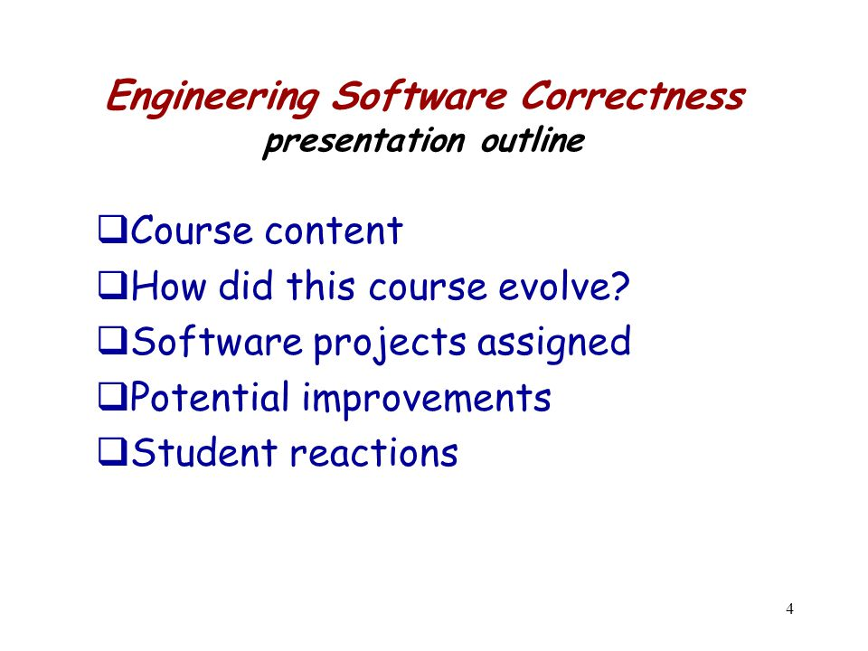 4 Engineering Software Correctness presentation outline  Course content  How did this course evolve.