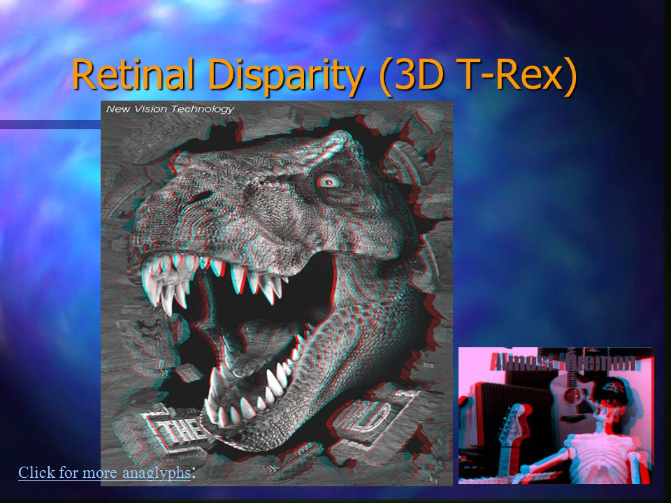 Retinal Disparity (3D T-Rex) Click for more anaglyphs Click for more anaglyphs :