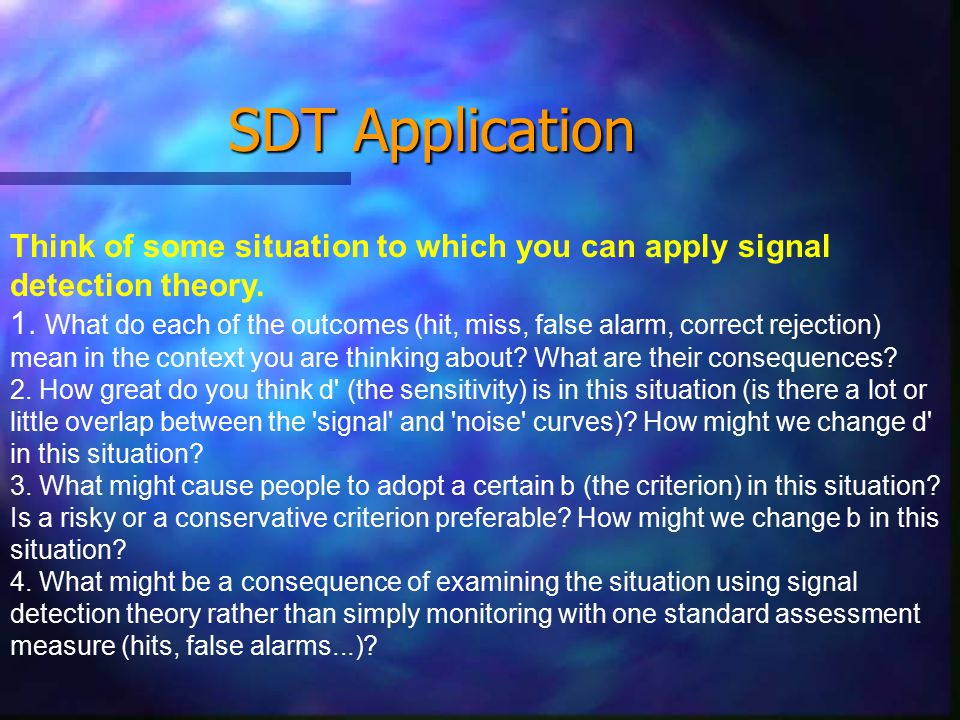 SDT Application Think of some situation to which you can apply signal detection theory.