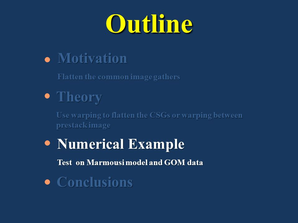 OutlineConclusions Motivation Flatten the common image gathers Numerical Example Test on Marmousi model and GOM data Theory Use warping to flatten the