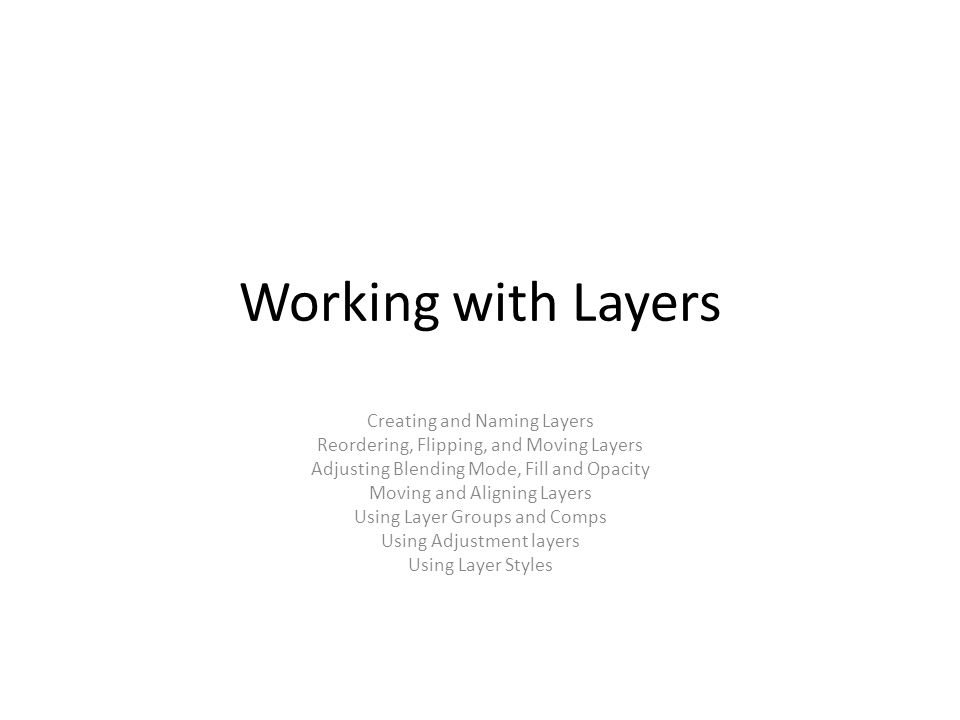 Working with Layers Creating and Naming Layers Reordering, Flipping, and Moving Layers Adjusting Blending Mode, Fill and Opacity Moving and Aligning L
