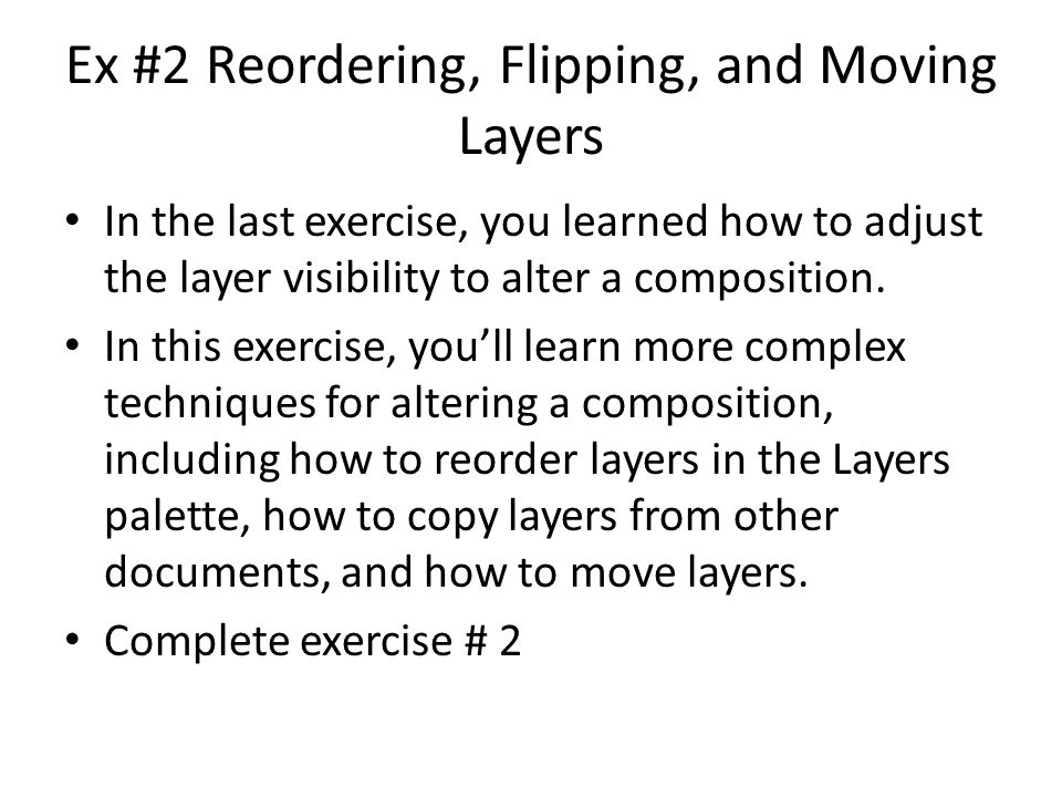 Ex #3 Adjusting Blending Mode, Fill, and Opacity In this exercise, you'll learn how to copy am layer from another file, and you'll learn how to use blending modes to change the appearance of layers without making any permanent changes to the contents of the layers.