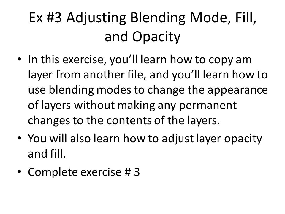 Ex #3 Adjusting Blending Mode, Fill, and Opacity In this exercise, you'll learn how to copy am layer from another file, and you'll learn how to use bl