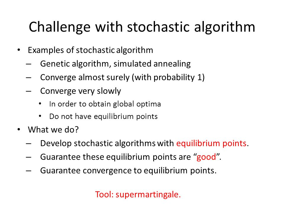 Challenge with stochastic algorithm Tool: supermartingale.