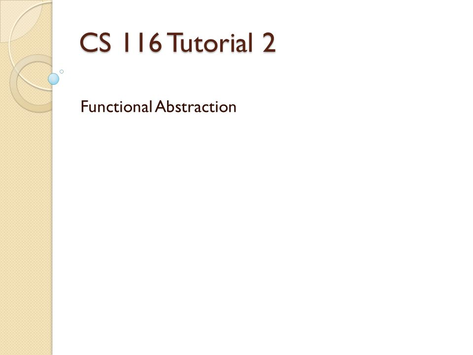 CS 116 Tutorial 2 Functional Abstraction