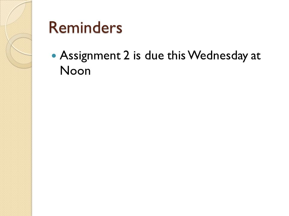 Reminders Assignment 2 is due this Wednesday at Noon