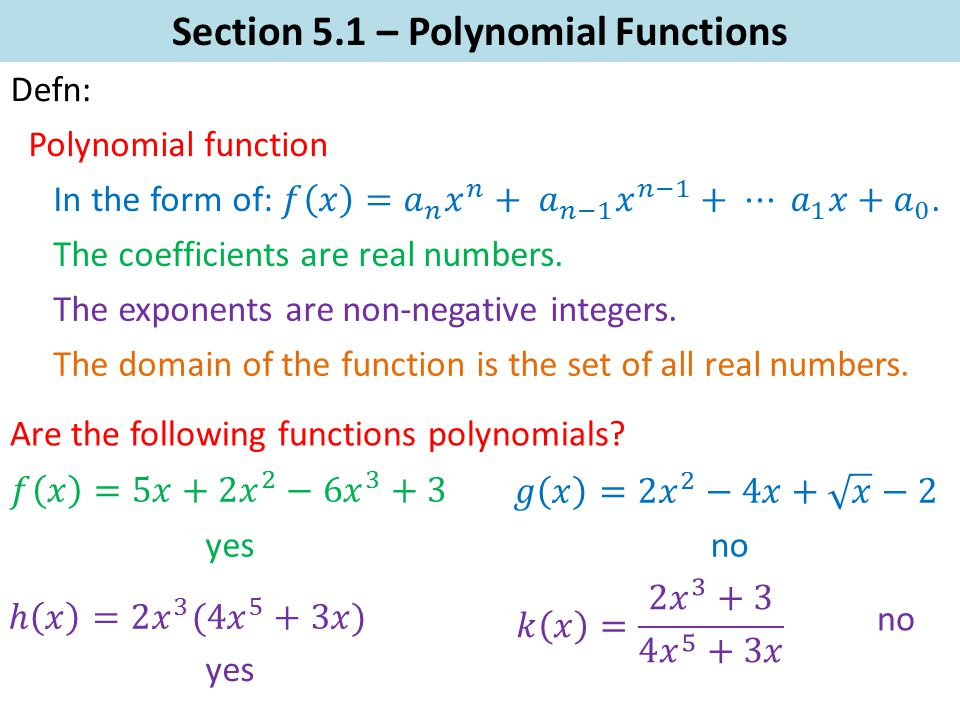 Section 5.1 – Polynomial Functions Defn: Polynomial function The coefficients are real numbers.