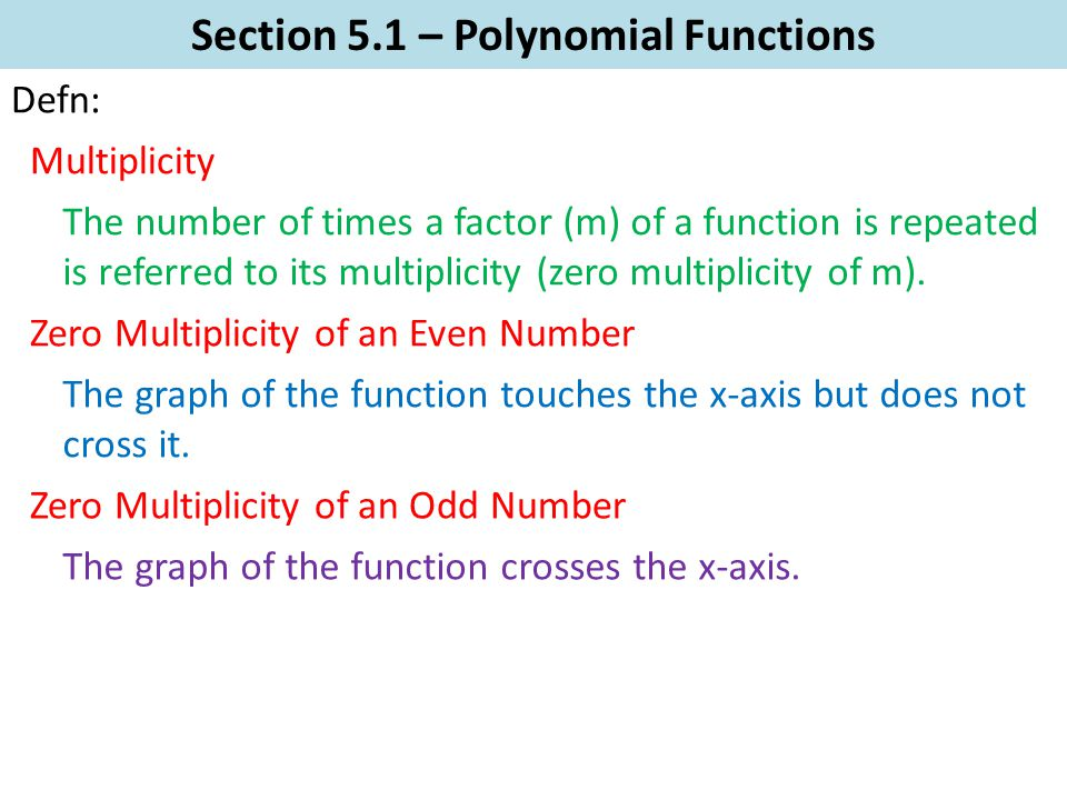 Section 5.1 – Polynomial Functions Defn: The graph of the function touches the x-axis but does not cross it.