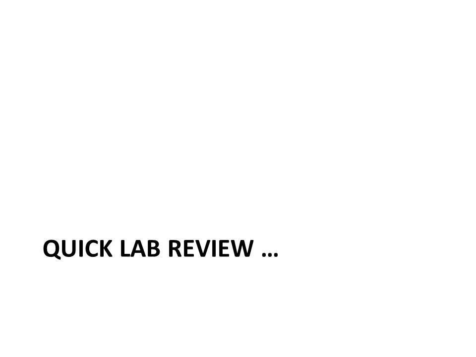 QUICK LAB REVIEW …