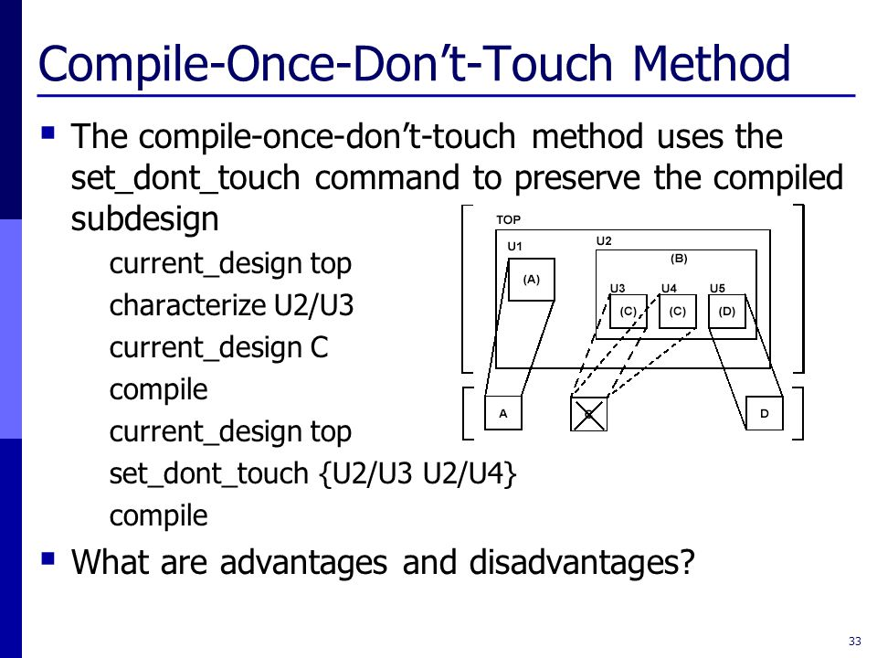 Compile-Once-Don't-Touch Method  The compile-once-don't-touch method uses the set_dont_touch command to preserve the compiled subdesign current_desig