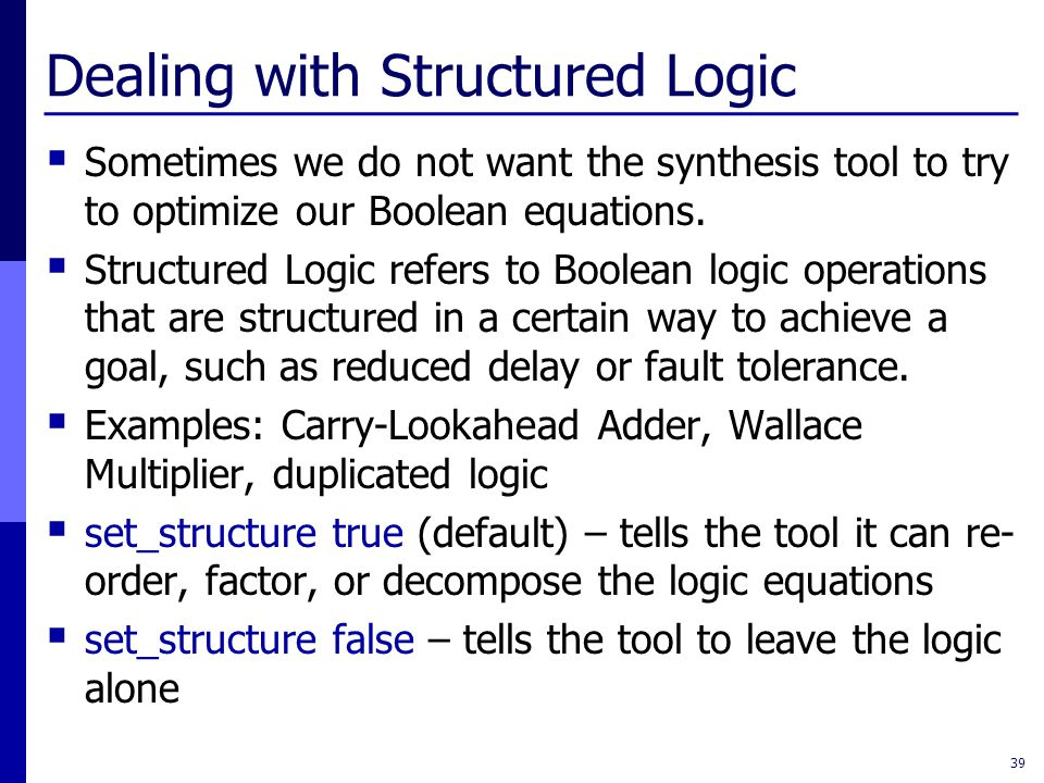 Dealing with Structured Logic  Sometimes we do not want the synthesis tool to try to optimize our Boolean equations.