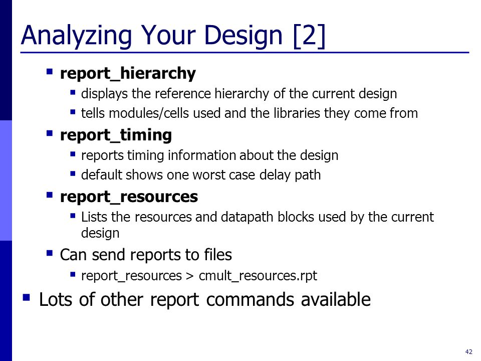 Analyzing Your Design [2]  report_hierarchy  displays the reference hierarchy of the current design  tells modules/cells used and the libraries the