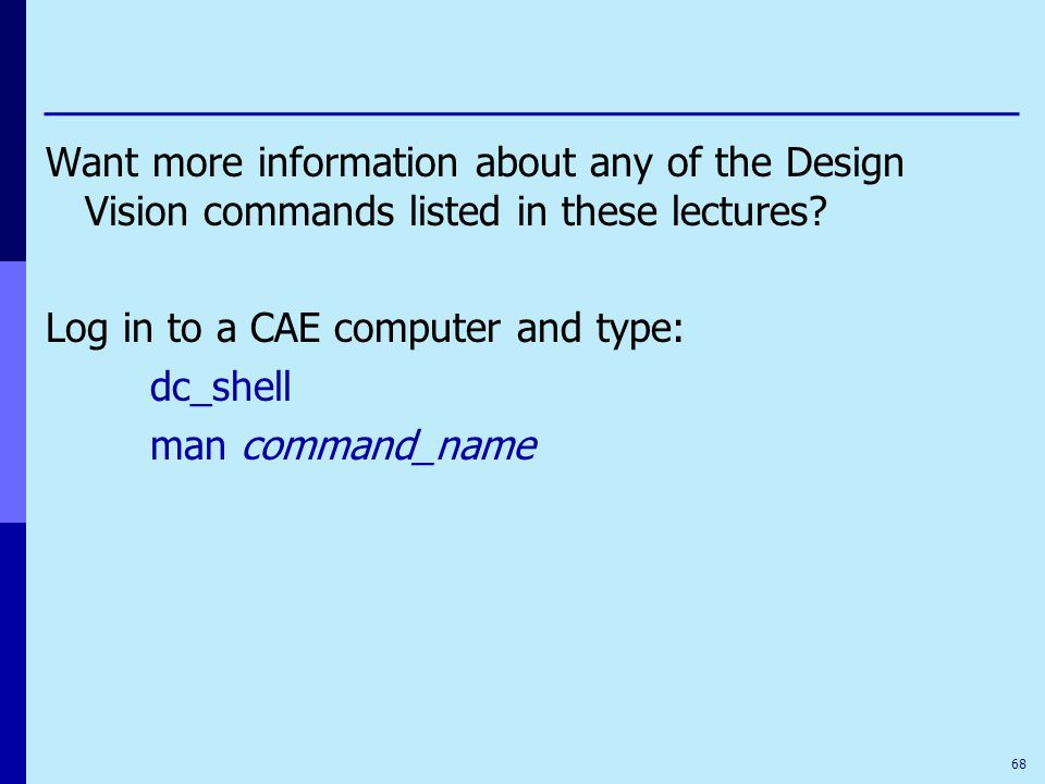 Want more information about any of the Design Vision commands listed in these lectures.