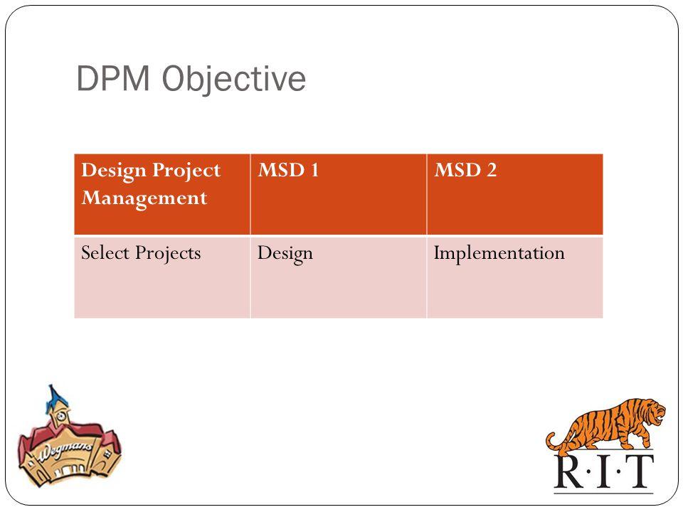 DPM Objective Design Project Management MSD 1MSD 2 Select ProjectsDesignImplementation