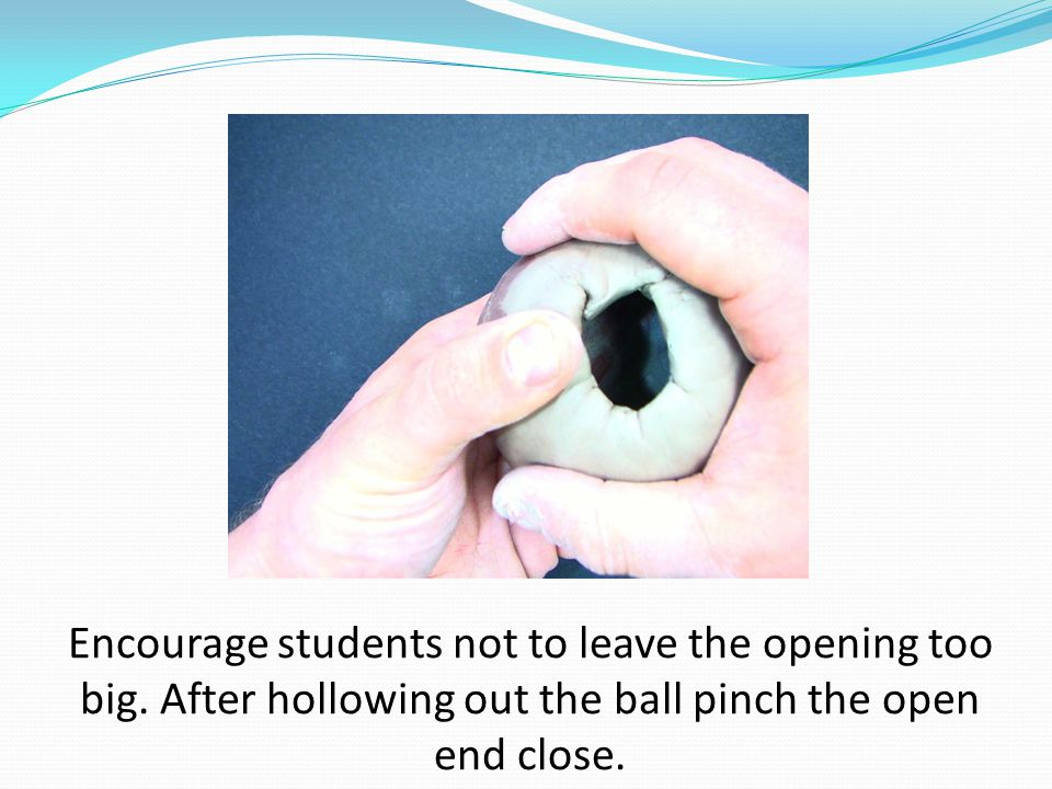Encourage students not to leave the opening too big.
