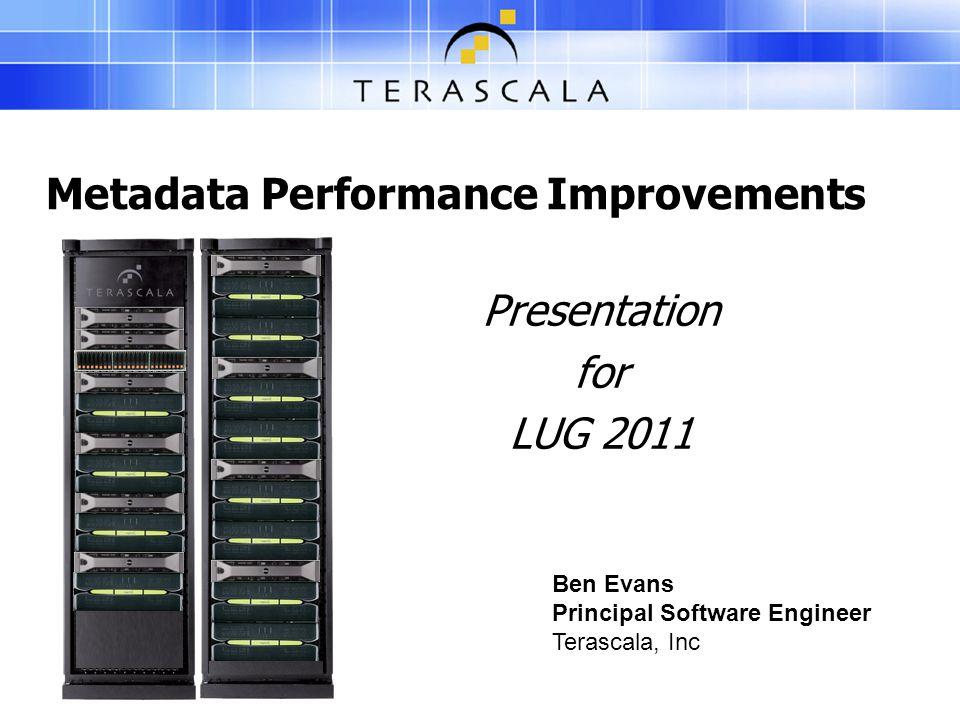 Metadata Performance Improvements Presentation for LUG 2011 Ben Evans Principal Software Engineer Terascala, Inc