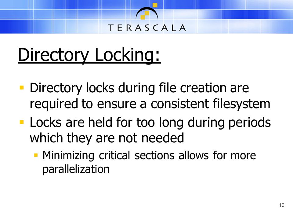 Directory Locking:  Directory locks during file creation are required to ensure a consistent filesystem  Locks are held for too long during periods