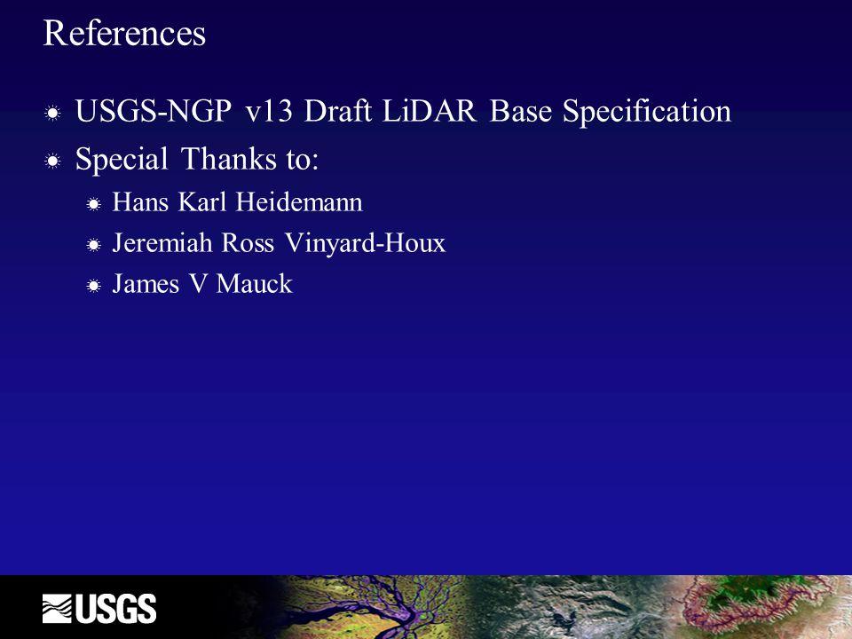 References ☀ USGS-NGP v13 Draft LiDAR Base Specification ☀ Special Thanks to: ☀ Hans Karl Heidemann ☀ Jeremiah Ross Vinyard-Houx ☀ James V Mauck
