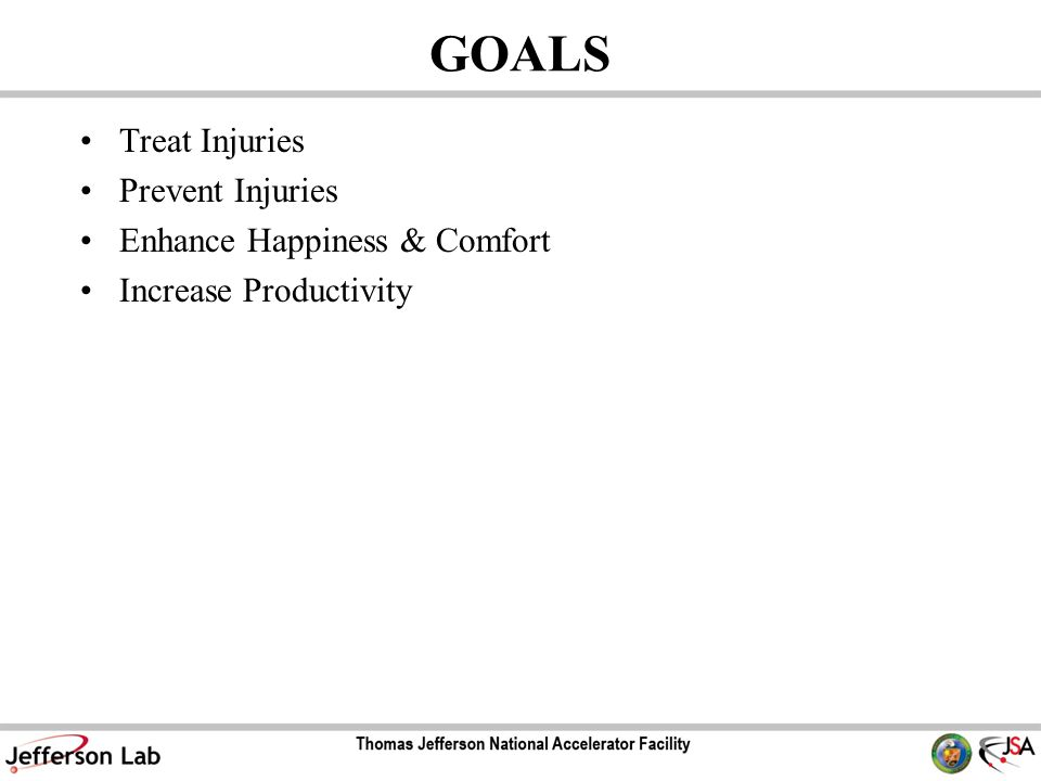 GOALS Treat Injuries Prevent Injuries Enhance Happiness & Comfort Increase Productivity