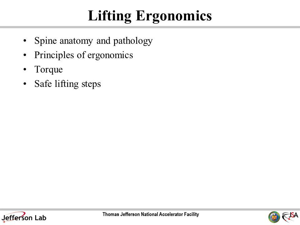 Lifting Ergonomics Spine anatomy and pathology Principles of ergonomics Torque Safe lifting steps
