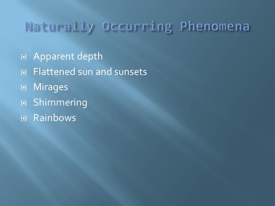  Apparent depth  Flattened sun and sunsets  Mirages  Shimmering  Rainbows