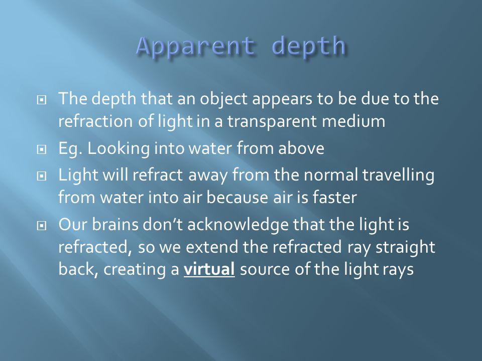  The depth that an object appears to be due to the refraction of light in a transparent medium  Eg.