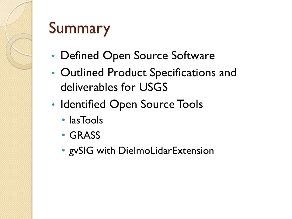 Summary Defined Open Source Software Outlined Product Specifications and deliverables for USGS Identified Open Source Tools lasTools GRASS gvSIG with DielmoLidarExtension