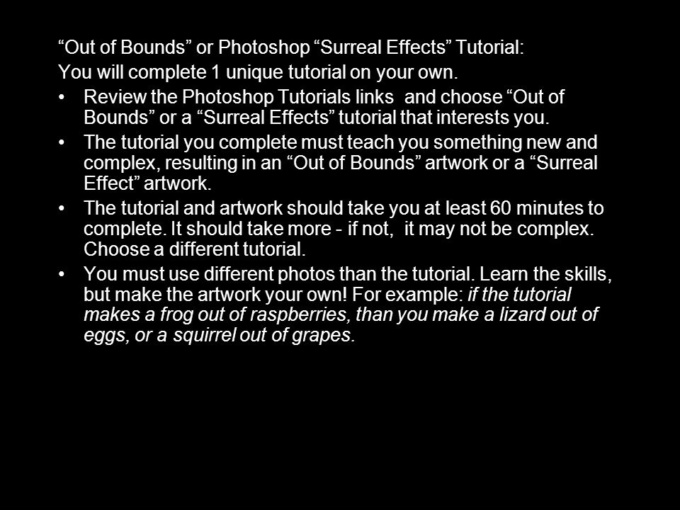 Out of Bounds or Photoshop Surreal Effects Tutorial: You will complete 1 unique tutorial on your own.