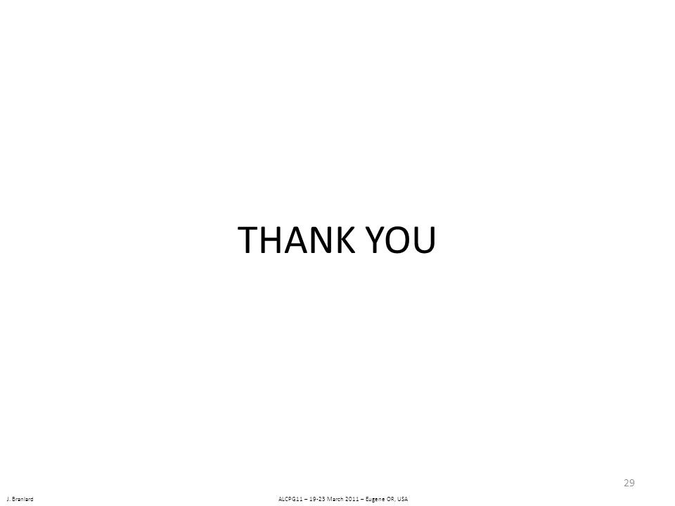J. Branlard ALCPG11 – 19-23 March 2011 – Eugene OR, USA THANK YOU 29