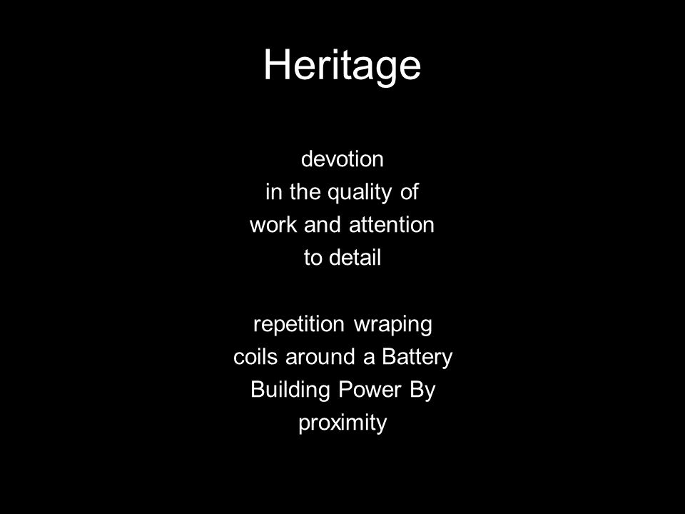 Heritage devotion in the quality of work and attention to detail repetition wraping coils around a Battery Building Power By proximity