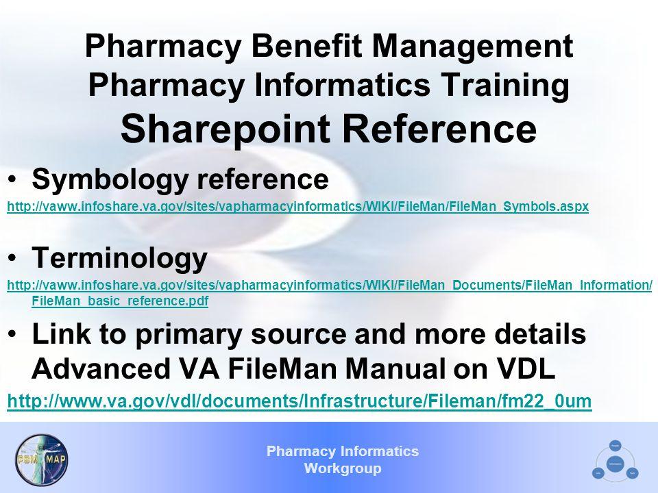 Pharmacy Informatics Workgroup Pharmacy Benefit Management Pharmacy Informatics Training Sharepoint Reference Symbology reference http://vaww.infoshar