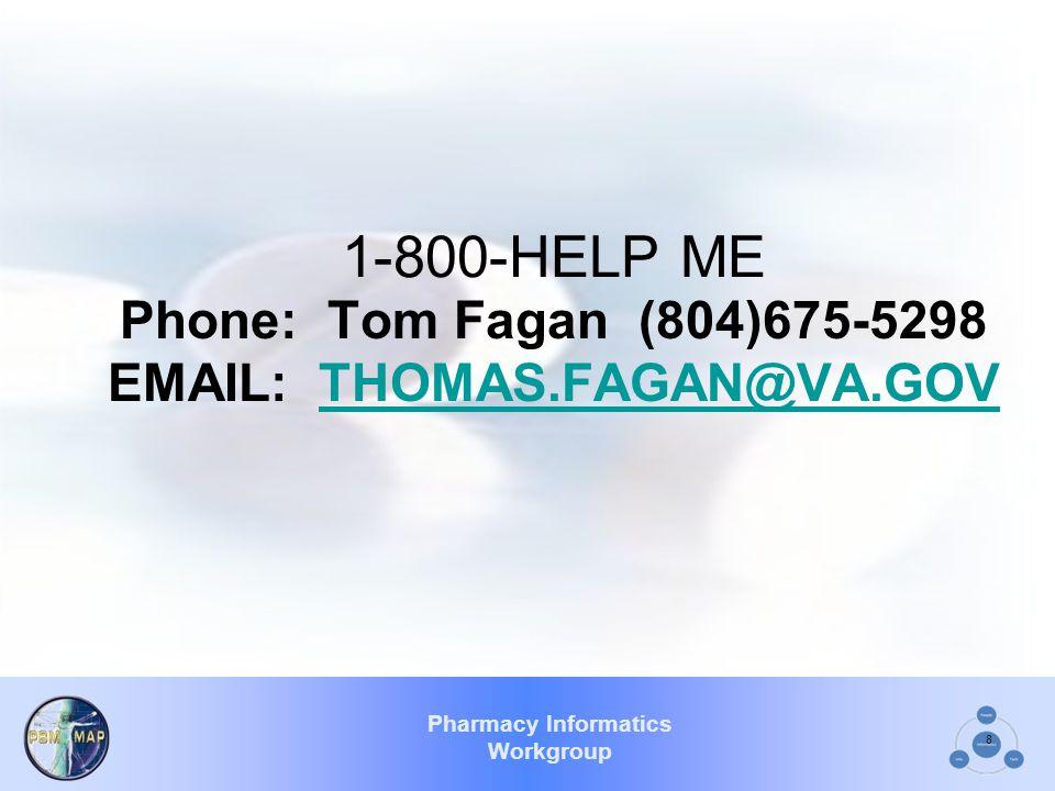 Pharmacy Informatics Workgroup 8 1-800-HELP ME Phone: Tom Fagan (804)675-5298 EMAIL: THOMAS.FAGAN@VA.GOVTHOMAS.FAGAN@VA.GOV