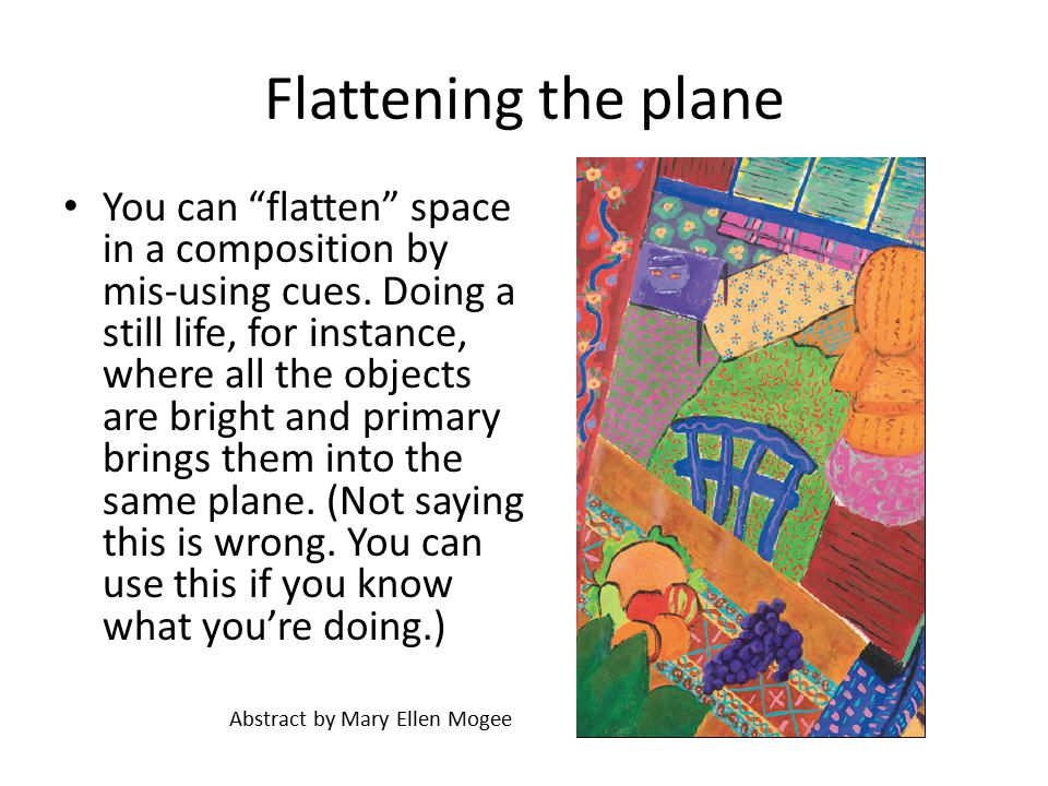 Flattening the plane You can flatten space in a composition by mis-using cues.